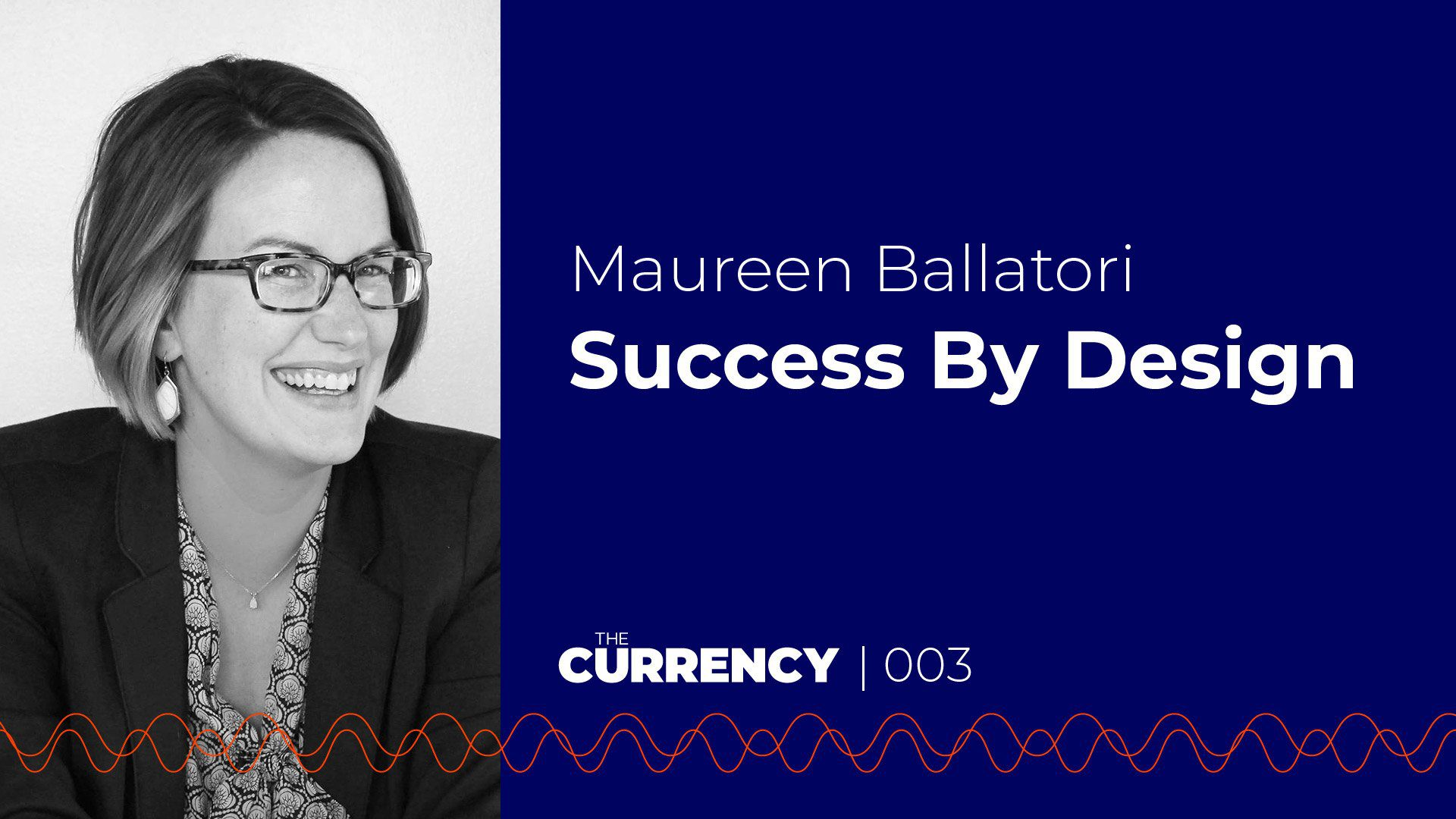The Currency: [003] Maureen Ballatori & Success by Design