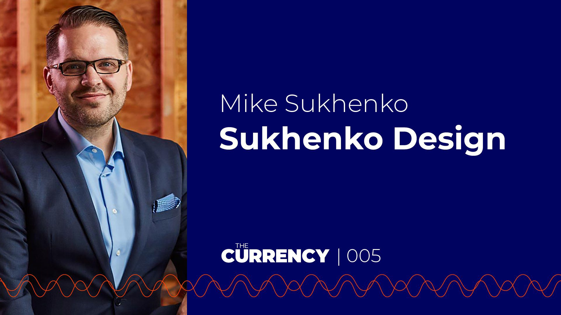 The Currency: [005] Mike Sukhenko & Sukhenko Design