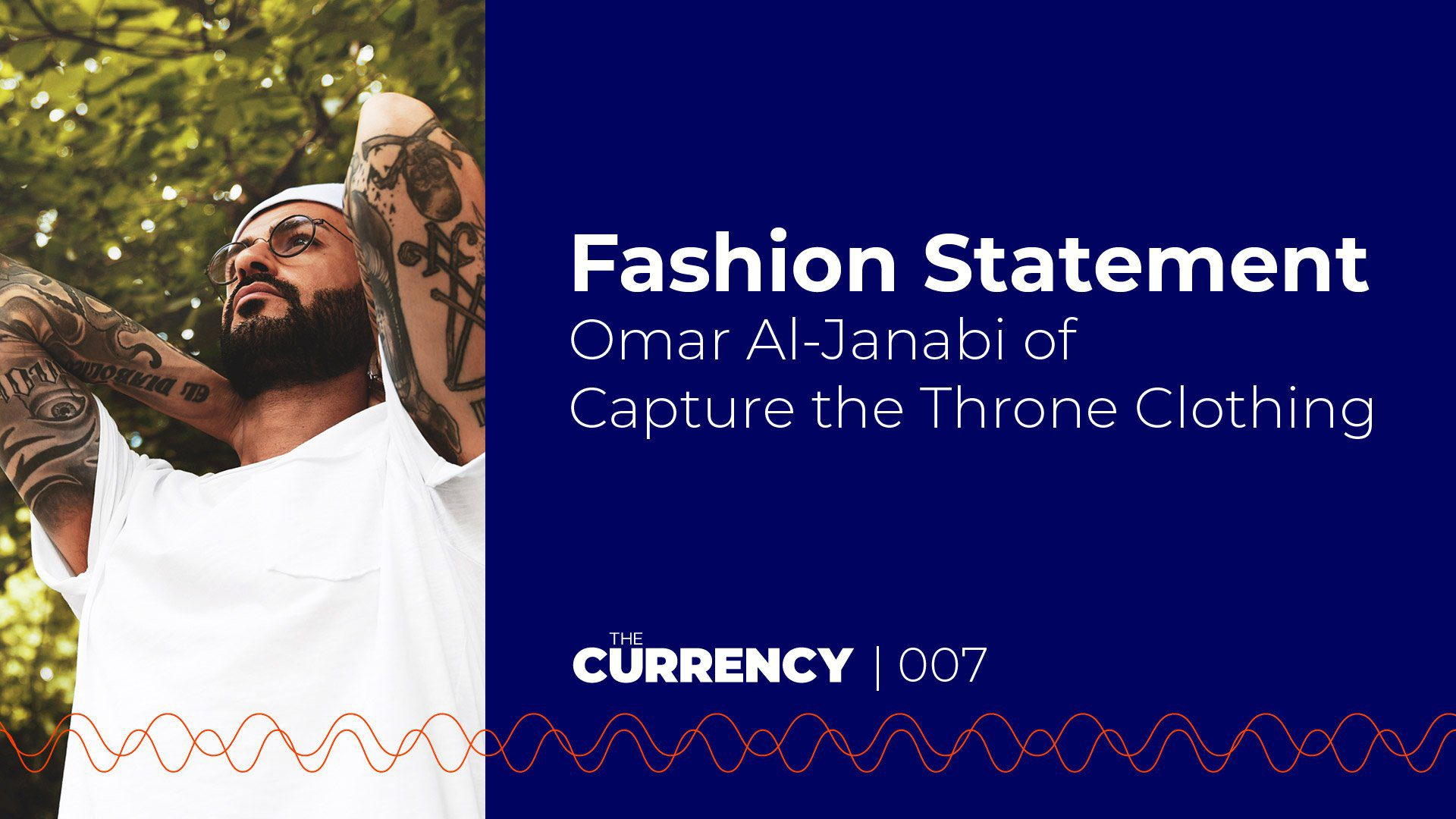Omar-Al-Janabi of Capture the Throne Clothing on The Currency podcast