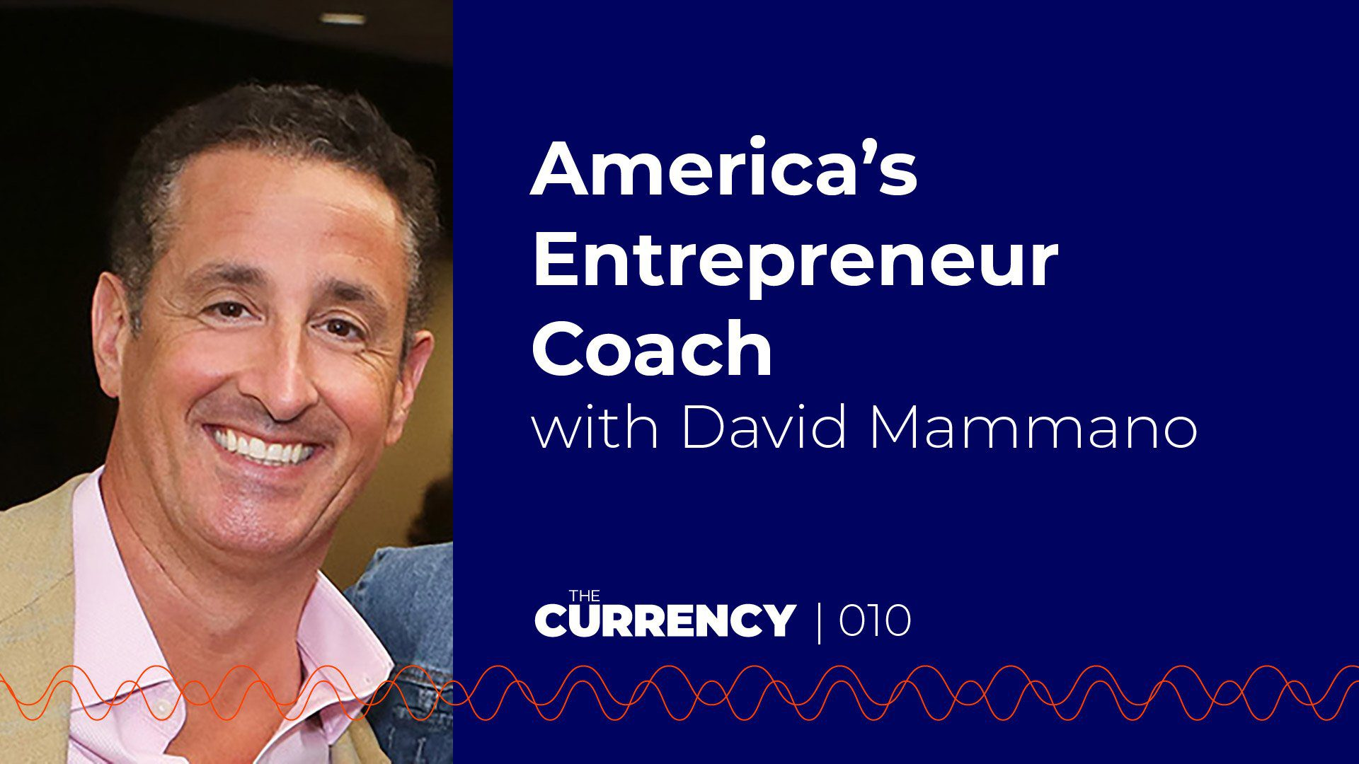 The Currency: [010] America's Entrepreneur Coach with David Mammano