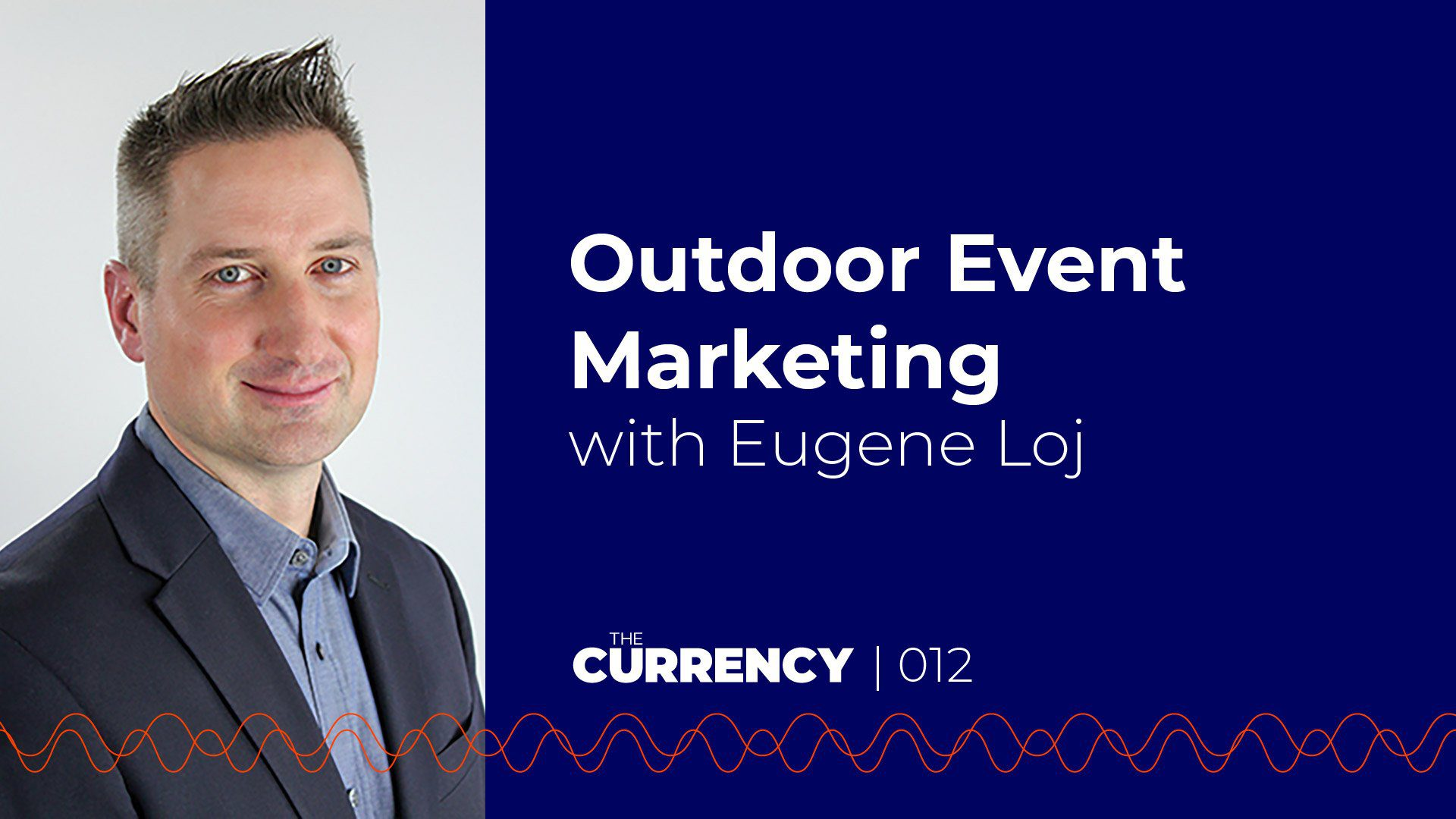 The Currency: [012] Outdoor Event Marketing with Eugene Loj