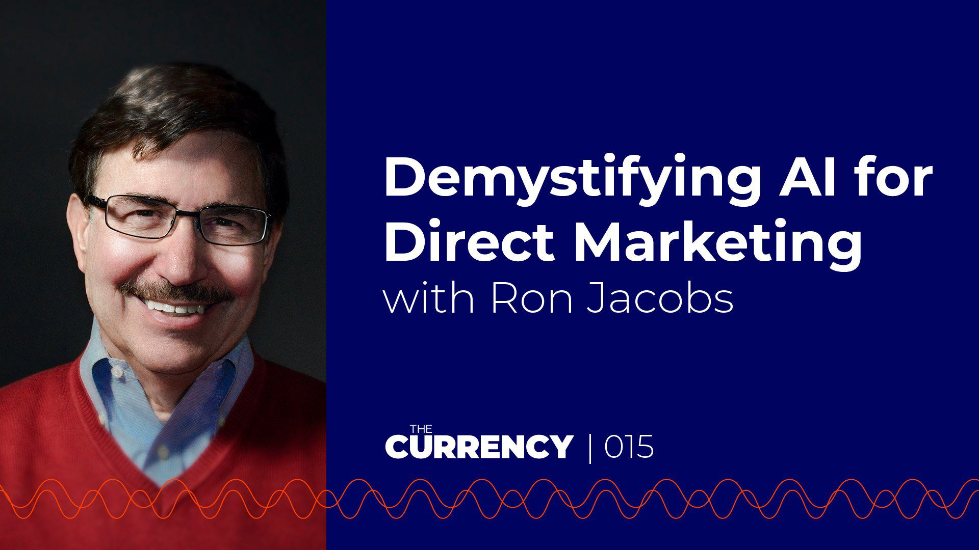 The Currency: [015] Demystifying AI for Direct Marketing with Ron Jacobs