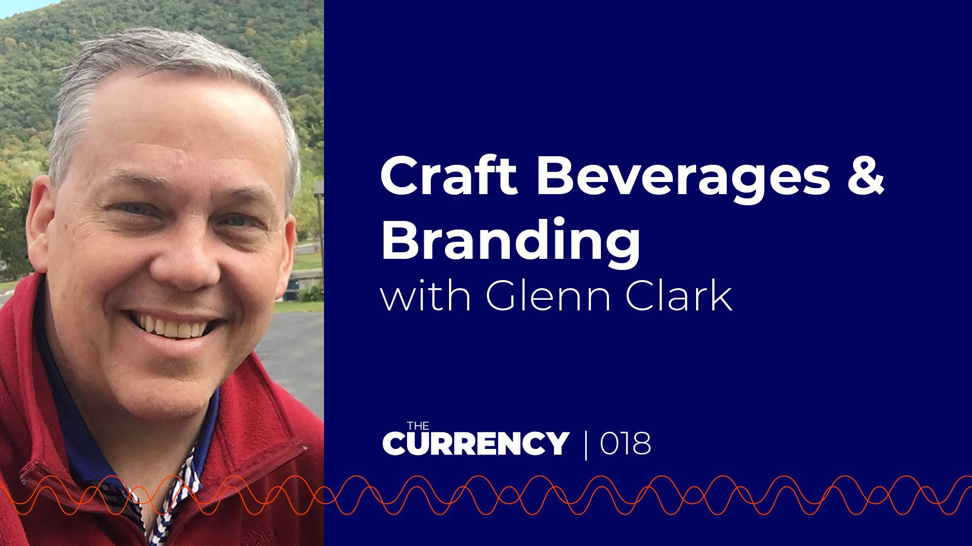 The Currency: [018] Craft Beverages & Branding with Glenn Clark of Crafting A Brand