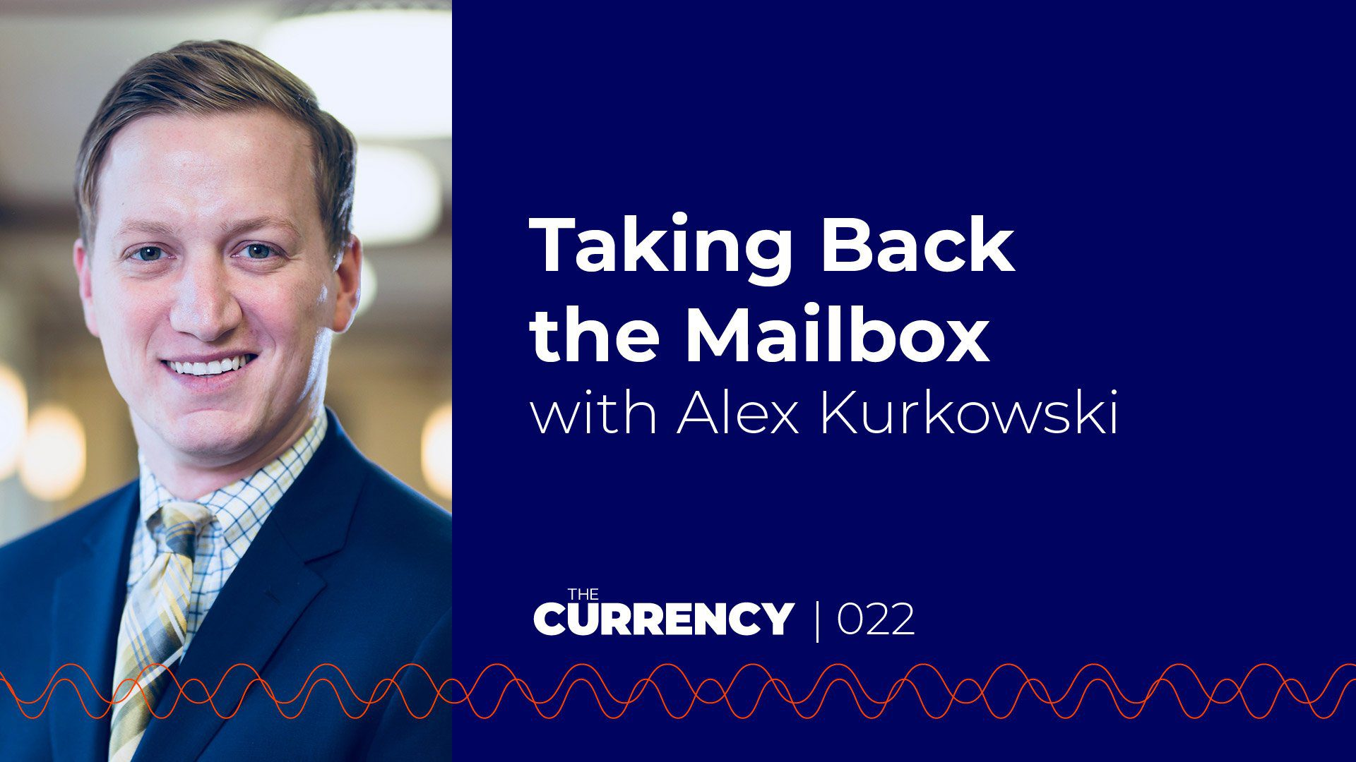 The Currency: [022] Taking Back the Mailbox with Alex Kurkowski of Tellinga.com