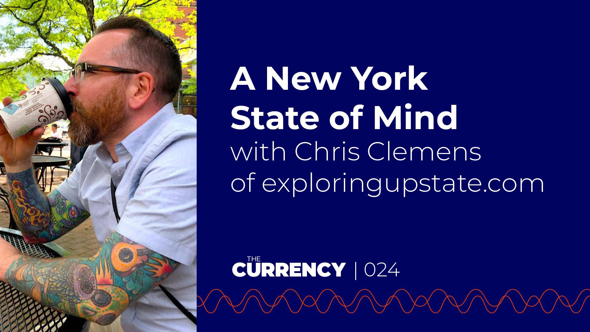 The Currency: [024] A New York State of Mind with Chris Clemens of exploringupstate.com