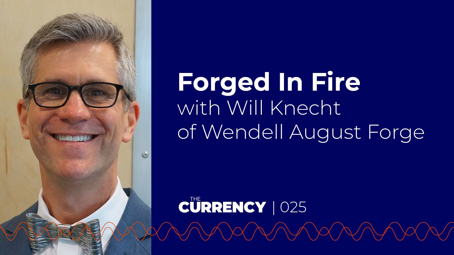Will Knecht of Wendell August Forge on The Currency podcast.