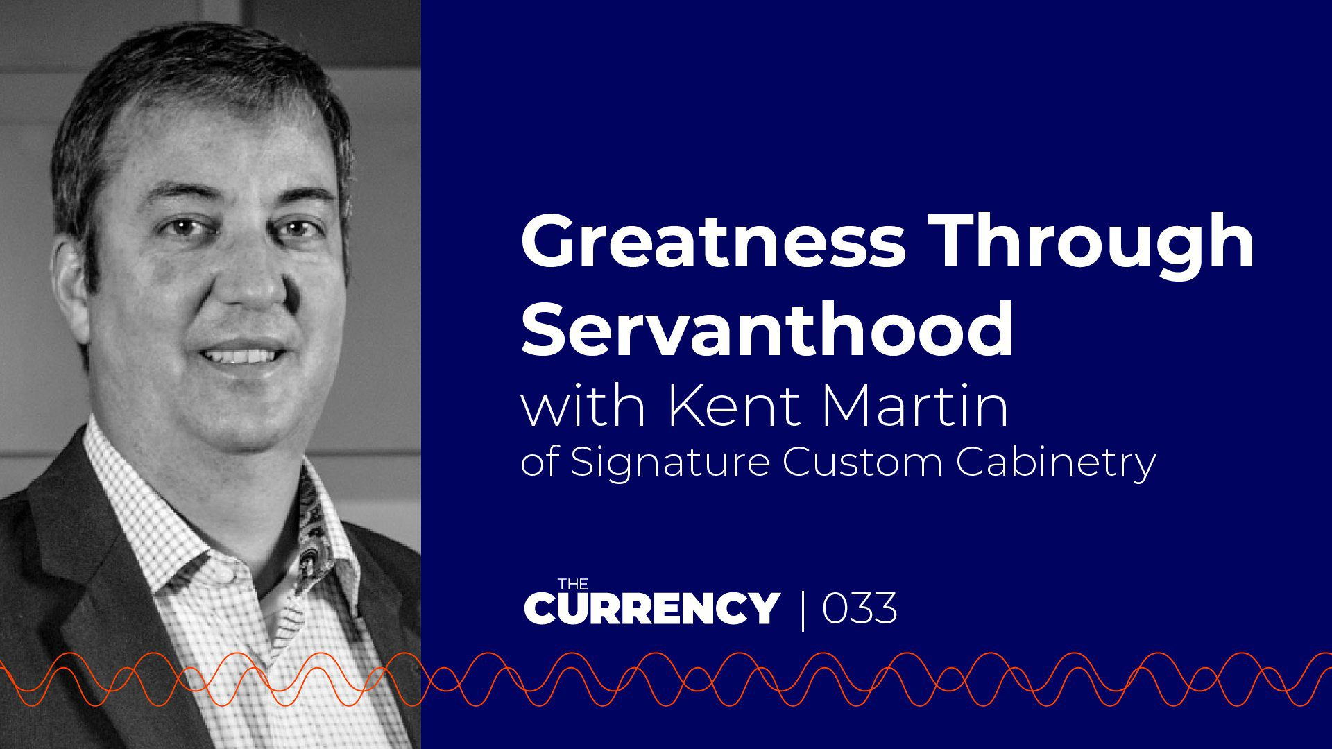 Kent Martin of Signature Custom Cabinetry on The Currency