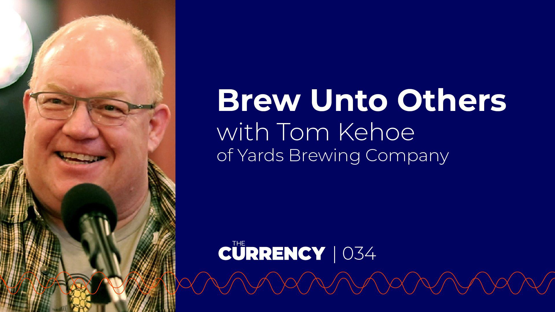 The Currency: [034] Brew Unto Others with Tom Kehoe of Yards Brewing Company