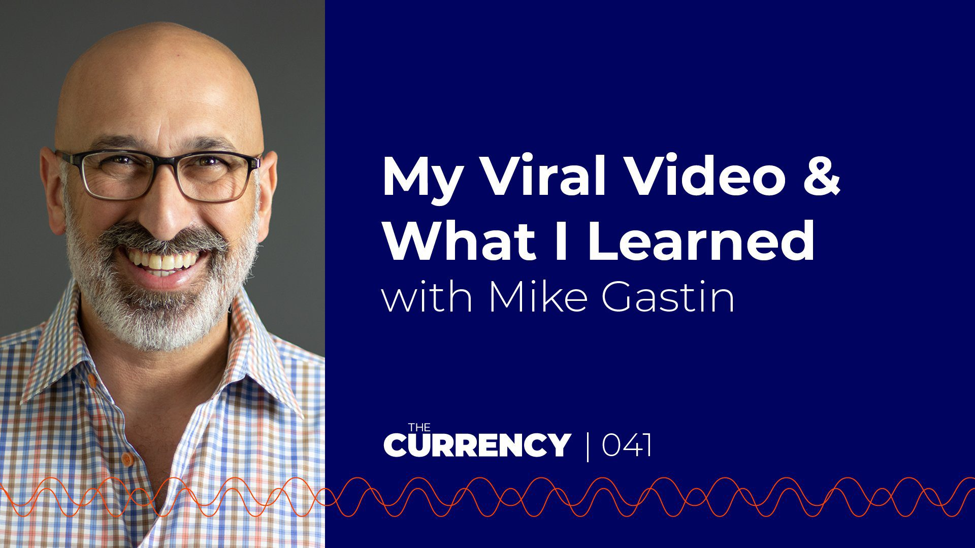 The Currency: [041] How My Video Went Viral and What I Learned