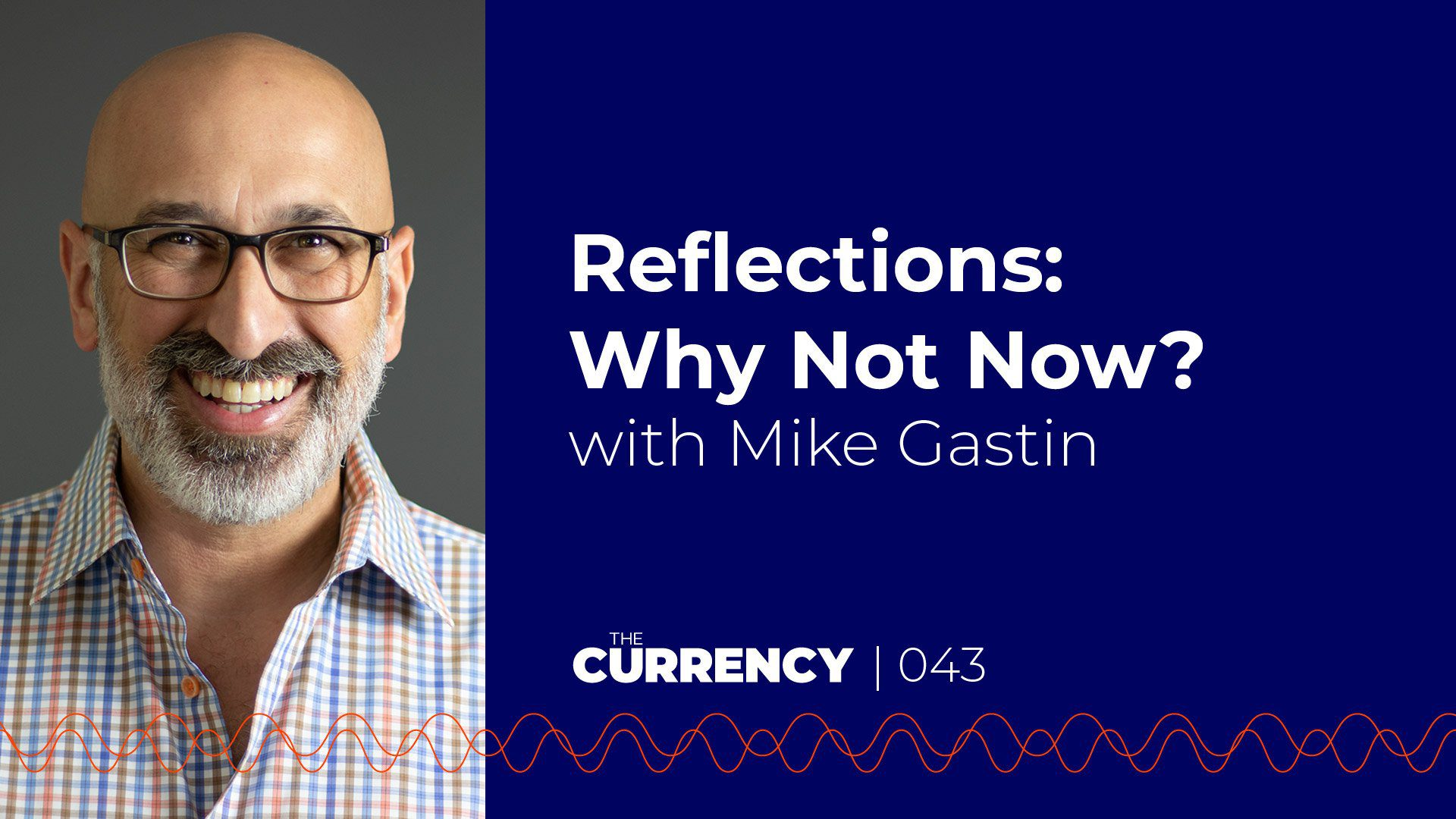 The Currency: [043] Reflections: Why Not Now?