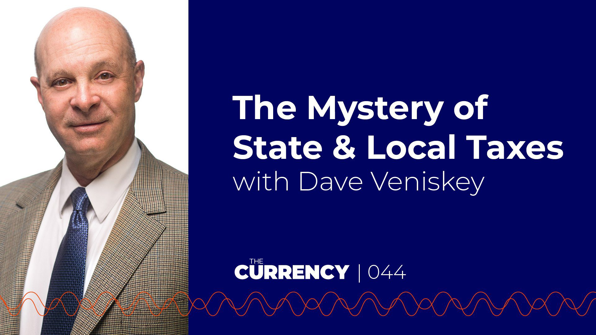 The Currency: [044] The Mystery of State and Local Taxes with Dave Veniskey