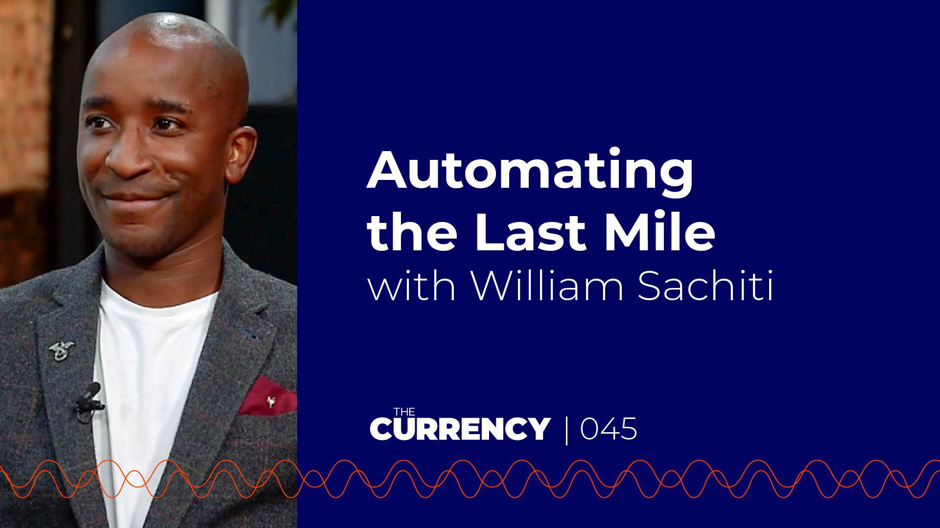 The Currency: [045] Automating the Last Mile with William Sachiti