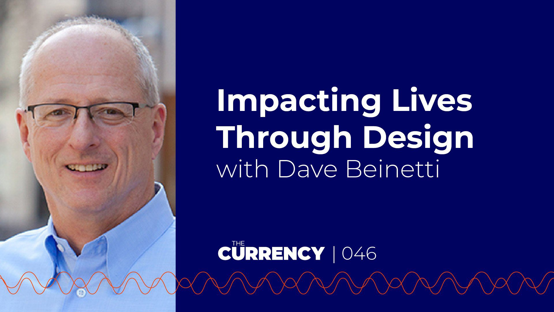 The Currency: [046] Impacting Lives Through Design with Dave Beinetti