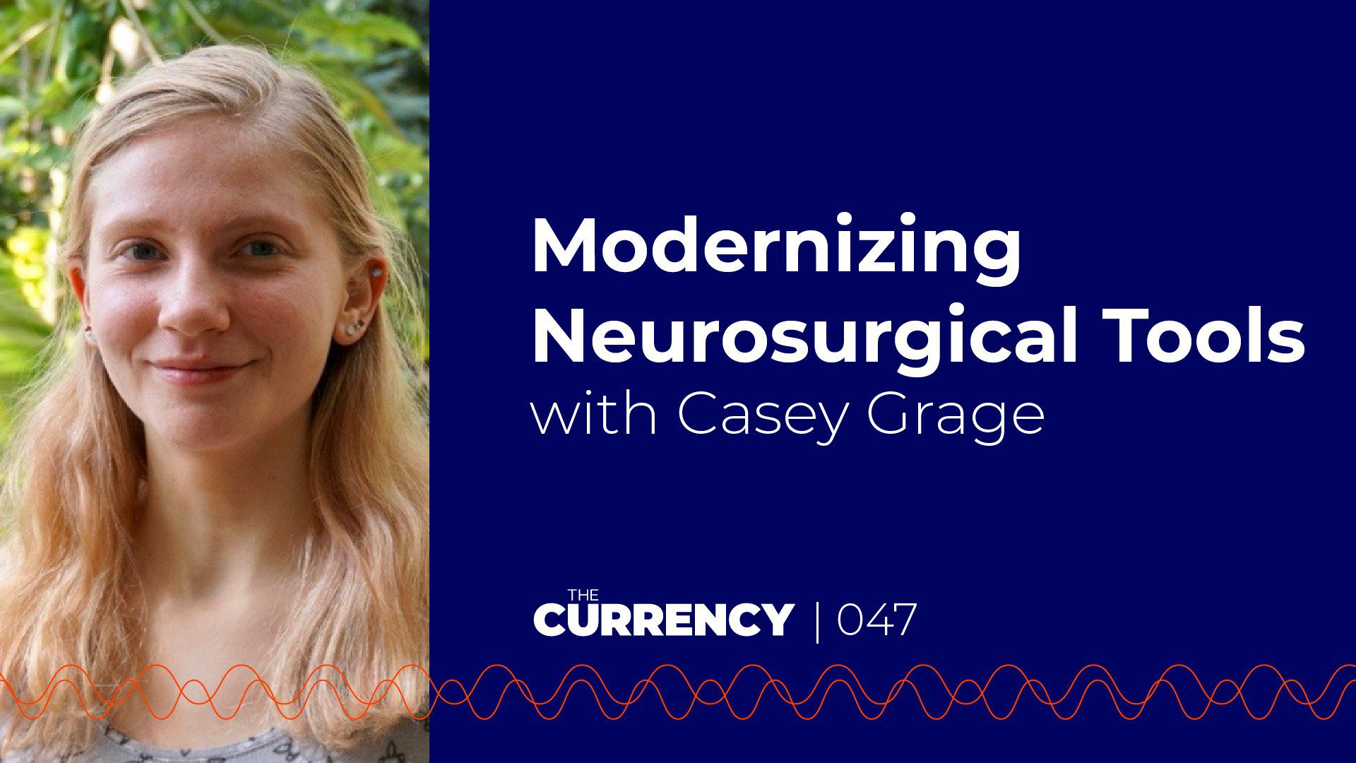 The Currency: [047] Modernizing Neurosurgical Tools with Casey Grage