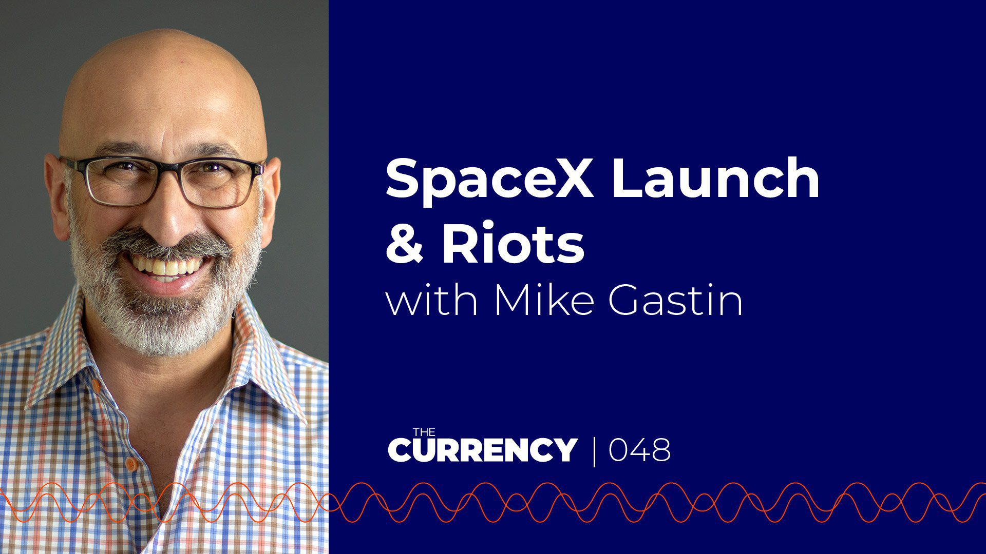 The Currency: [048] SpaceX and Riots