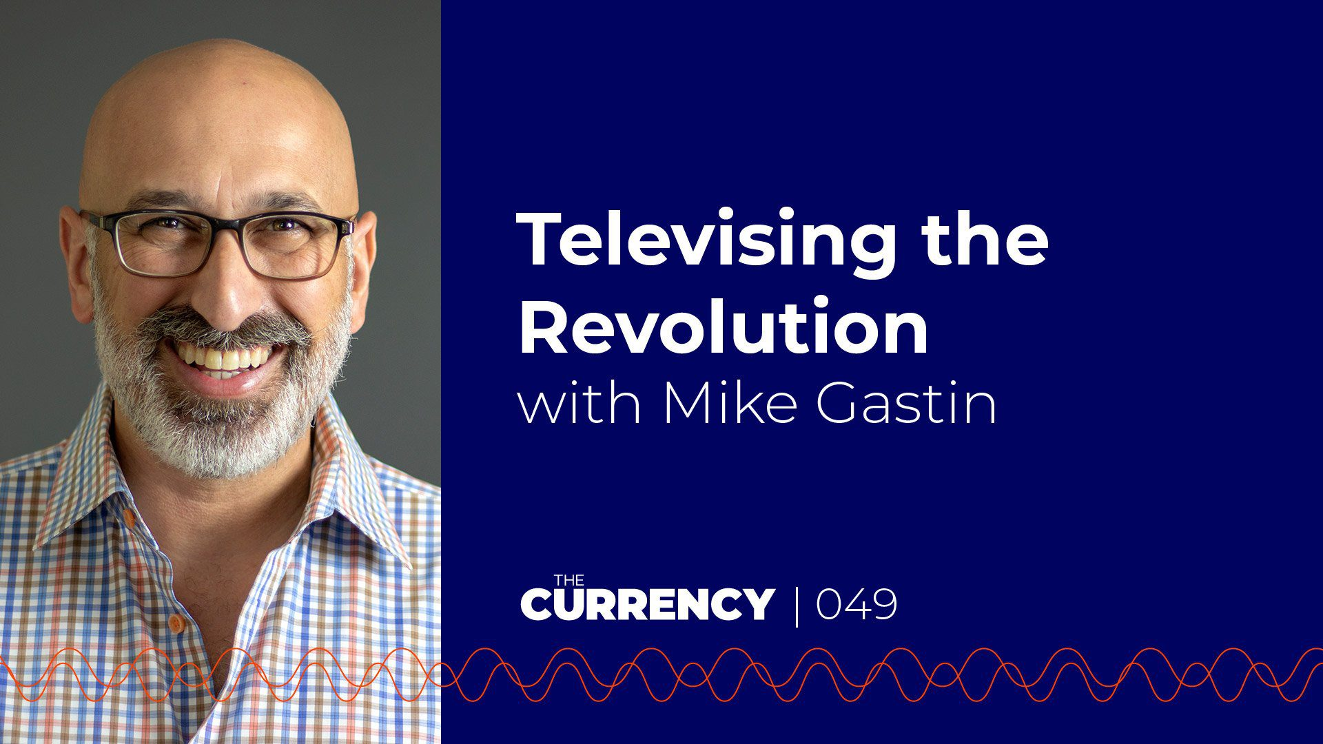 The Currency: [049] Televising the Revolution