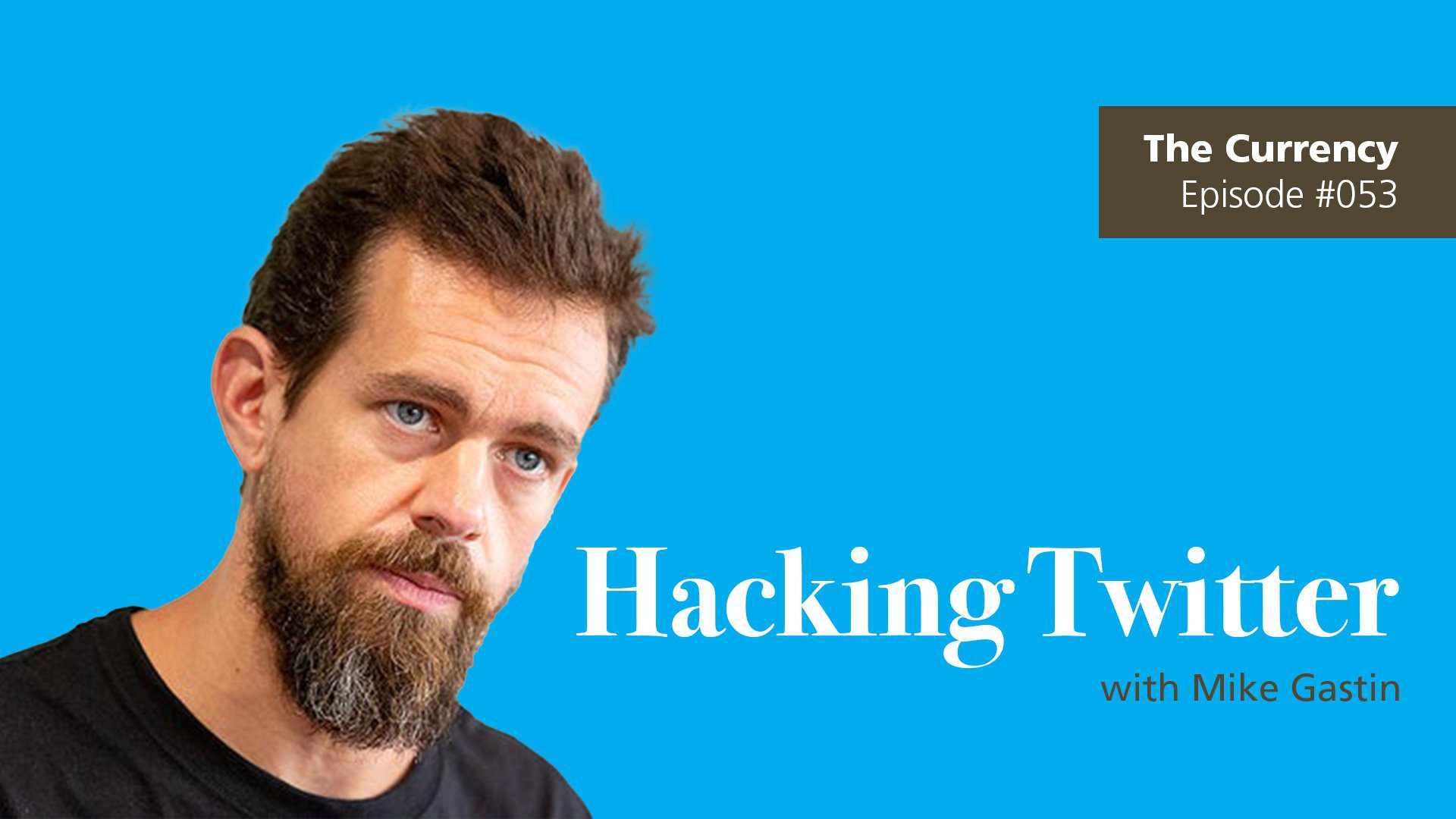 jack dorsey and hacking twitter on the currency podcast