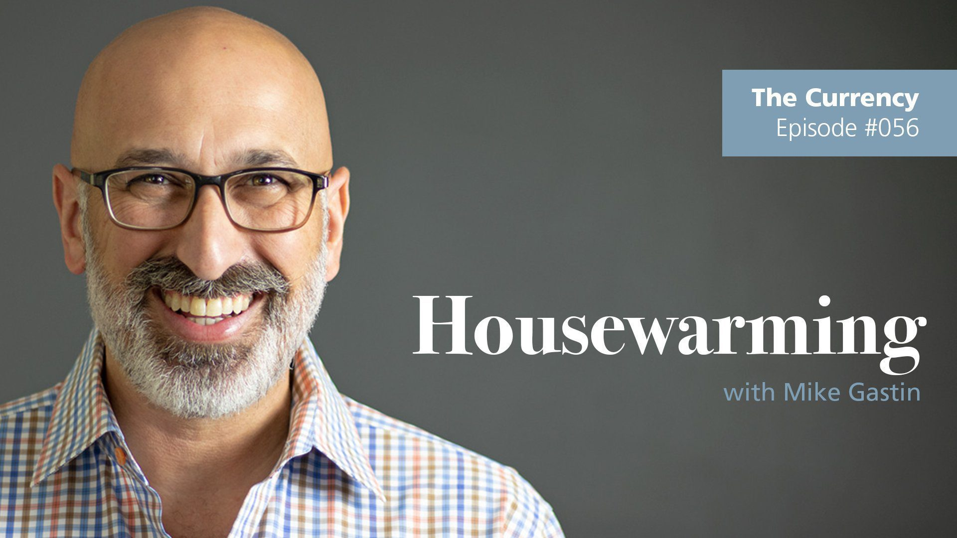 The Currency: [056] Housewarming