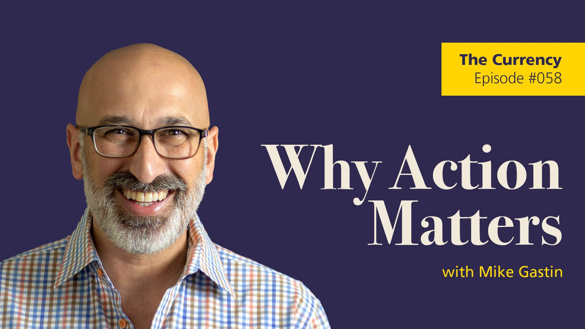 The Currency: [058] Why Action Matters