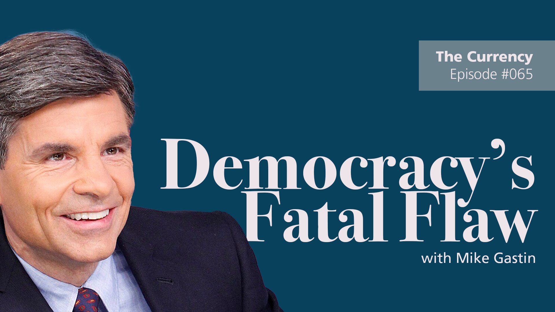 democracy's fatal flaw on the currency podcast