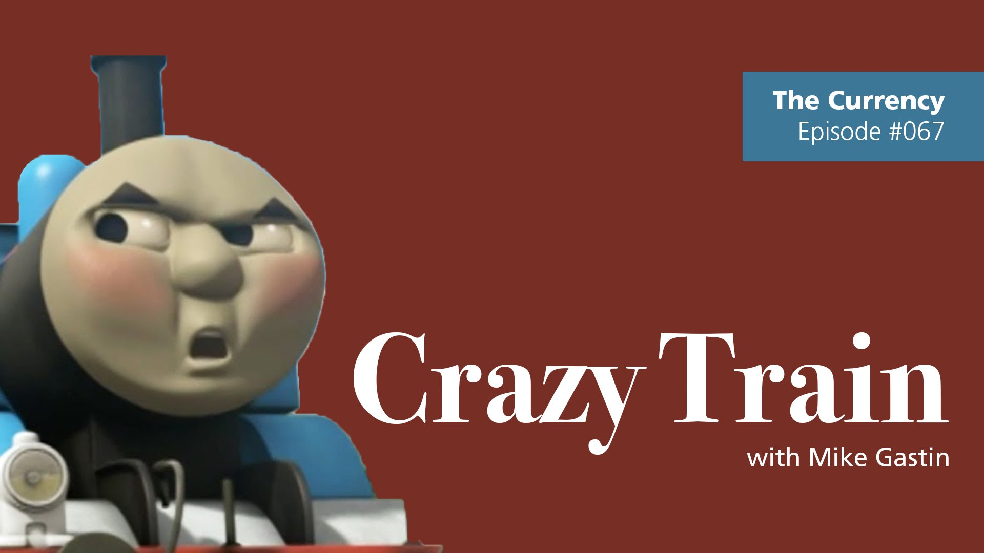 The Currency: [067] Crazy Train