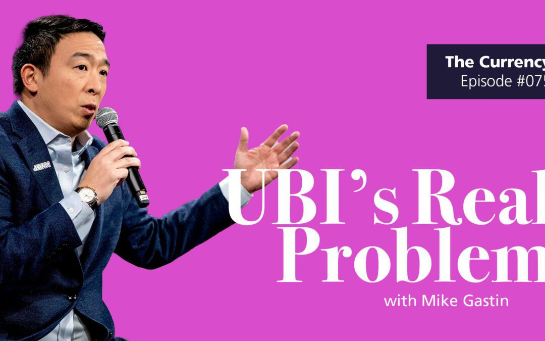 the real problem with ubi on the currency podcast