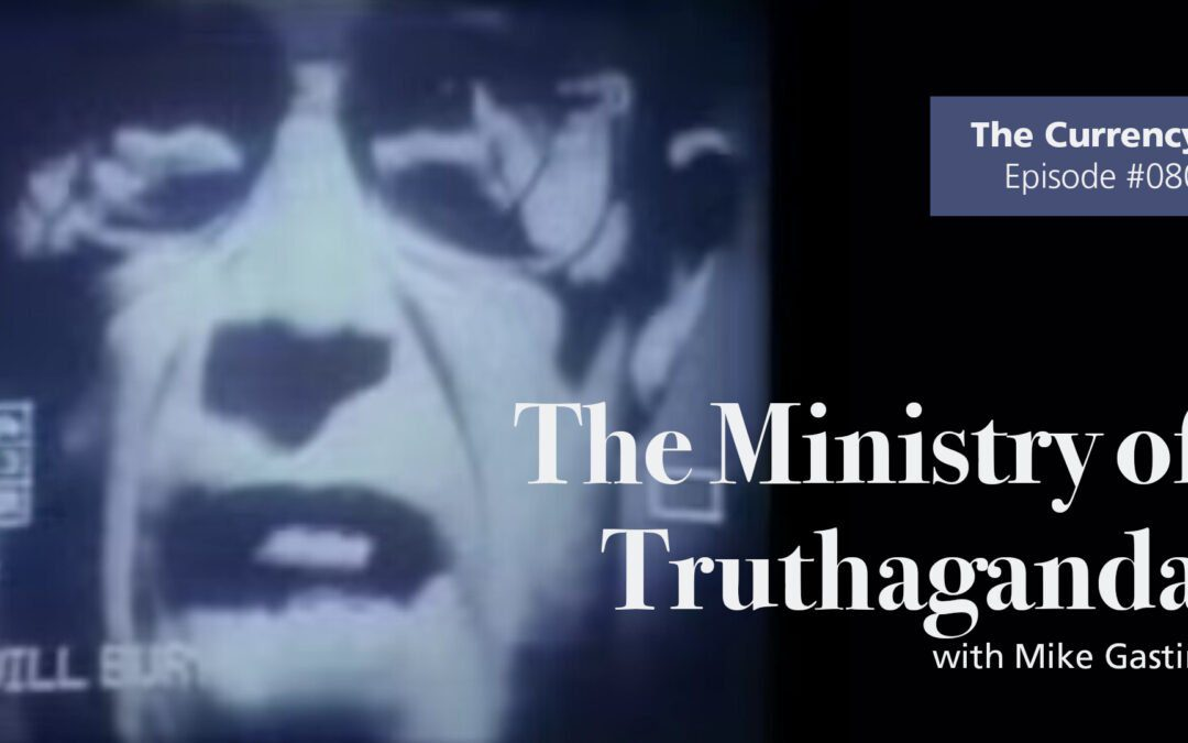 The Ministry of Truthaganda on episode 80 of The Currency podcast