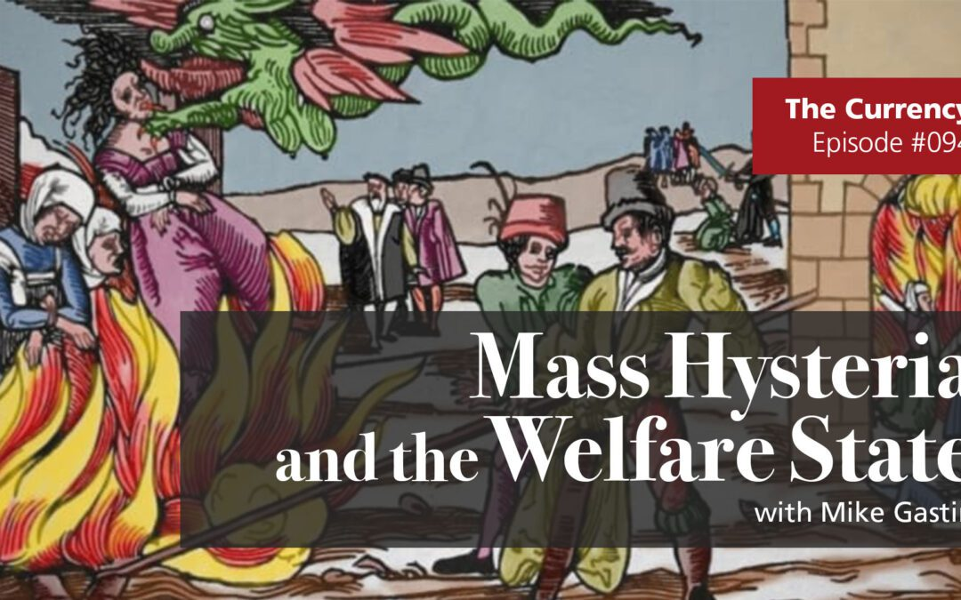 The Currency 094: Mass Hysteria & the Welfare State
