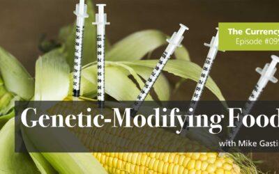 The Currency 099: Genetic-Modifying Food